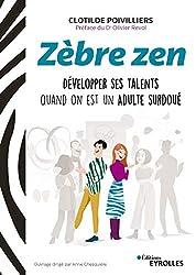 Zèbre zen: Développer ses talents quand on est un adulte surdoué (EYROLLES)
