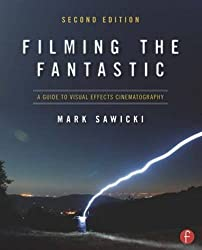 Filming the Fantastic: A Guide to Visual Effects Cinematography by Mark Sawicki (2011-09-01)