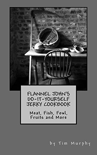Flannel John's Do-It-Yourself Jerky Cookbook: Meat, Fish, Fowl, Fruits and More (Cookbooks for Guys) (Volume 19) by Tim Murphy (2014-08-31)