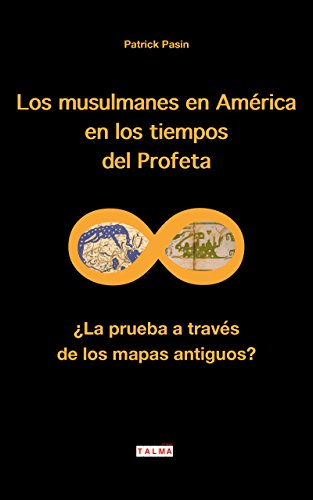 Los musulmanes en América en los tiempos del Profeta: ¿La prueba a través de los mapas antiguos? (Misterios) por Patrick Pasin