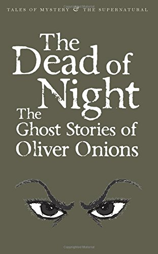 The Dead of Night. The Ghost Stories (Tales of Mystery & The Supernatural)