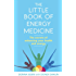 The Little Book of Energy Medicine: The secrets of enhancing your health and energy (English Edition)