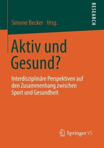 Aktiv und Gesund?: Interdisziplinäre Perspektiven auf den Zusammenhang zwischen Sport und Gesundheit (German Edition)