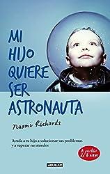Mi hijo quiere ser astronauta: Ayuda a tu hijo a solucionar sus problemas y a superar sus miedos (Spanish Edition)