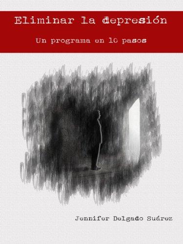 Eliminar la Depresión: Un programa en 10 pasos por Jennifer Delgado Suárez