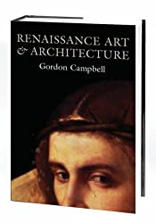 Renaissance Art and Architecture by Gordon Campbell (2004-10-28)