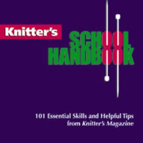 Knitter's School Handbook: 101 Essential Skills and Helpful Tips from