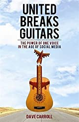 United Breaks Guitars: The Power of One Voice in the Age of Social Media by Dave Carroll (2013-05-15)