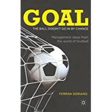 Goal: The Ball Doesn't Go in by Chance: Management Ideas from the World of Football