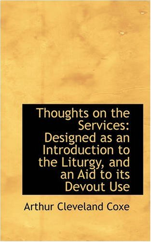 Thoughts on the Services: Designed as an Introduction to the Liturgy, and an Aid to its Devout Use