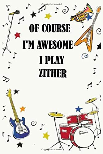 Of course i'm awesome i play ZITHER: Blank Lined Journal Notebook, Funny ZITHER Notebook, ZITHER notebook, ZITHER Journal, Ruled, Writing Book, Notebook for ZITHER lovers, ZITHER gifts