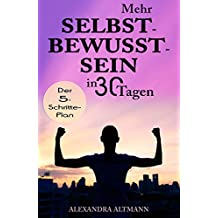 Mehr Selbstbewusstsein in 30 Tagen: Der 5-Schritte-Plan (German Edition)