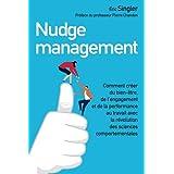Nudge management : Comment créer du bien-être, de l'engagement et de la performance au travail avec la révolution des science