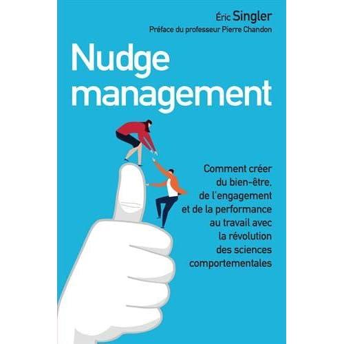 Nudge management : Comment créer du bien-être, de l'engagement et de la performance au travail avec la révolution des sciences comportementales