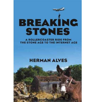 [ BREAKING STONES: A ROLLERCOASTER RIDE FROM THE STONE AGE TO THE INTERNET AGE ] Breaking Stones: A Rollercoaster Ride from the Stone Age to the Internet Age By Alves, Herman ( Author ) Apr-2011 [ Paperback ] par Herman Alves