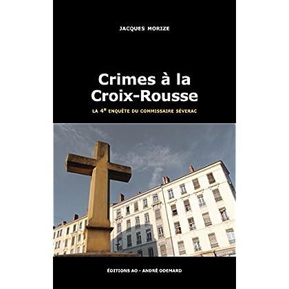 Crimes à la Croix-Rousse: Les enquêtes du commissaire Séverac (Polar)