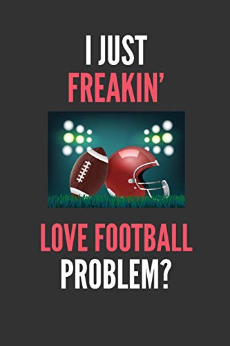 I Just Freakin' Love Football: American Football Lovers Gift Lined Notebook Journal 110 Pages
