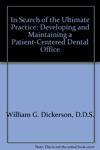 In Search of the Ultimate Practice: Developing and Maintaining a Patient-Centered Dental Office