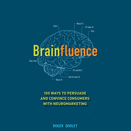 Brainfluence: 100 Ways to Persuade and Convince Consumers with Neuromarketing  Audiolibri