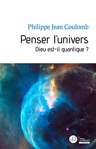 Penser l'univers: Dieu est-il quantique ?