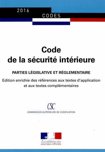 Code de la sécurite intérieure - Parties législative et réglementaire - Édition enrichie des références aux textes d'application et aux textes complémentaires