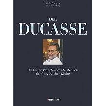Der Ducasse: Die besten Rezepte vom Meisterkoch der französischen Küche