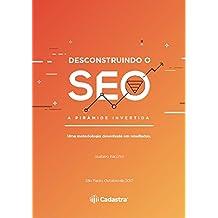 Desconstruindo o SEO - A Pirâmide Invertida: Uma metodologia desenhada em resultados (Portuguese Edition)