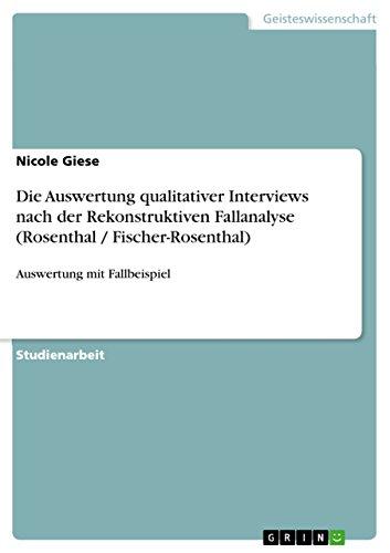 Die Auswertung qualitativer Interviews nach der Rekonstruktiven Fallanalyse (Rosenthal / Fischer-Rosenthal): Auswertung mit Fallbeispiel