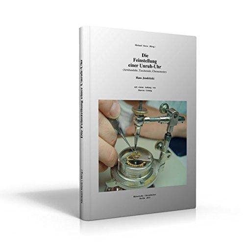 Die Feinstellung einer Unruh-Uhr von Hans Jendritzki: Armbanduhr, Taschenuhr, Chronometer