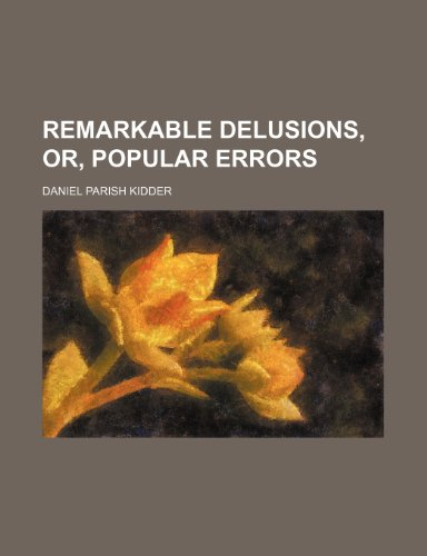 Remarkable delusions, or, popular errors