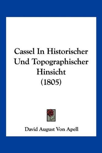 Cassel in Historischer Und Topographischer Hinsicht (1805)