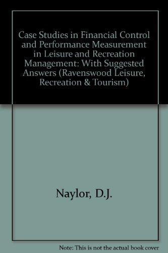 Case Studies in Financial Control and Performance Measurement in Leisure and Recreation Management: With Suggested Answers (Ravenswood Leisure, Recreation & Tourism) por D.J. Naylor
