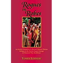 Rogues in Robes: An Inside Chronicle of a Recent Chinese-Tibetan Intrigue in the Karma Kagyu Lineage of Diamond Way Buddhism by Tomek Lehnert (2011-06-28)