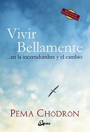 Vivir Bellamente… En La Incertidumbre Y El Cambio (Budismo) por Pema Chödrön