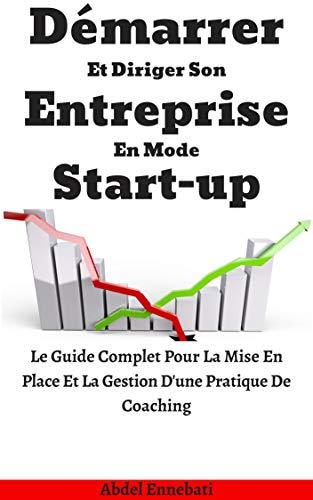 Couverture du livre Start-up: Démarrer Et Diriger Son Entreprise, en Mode Start-up: Le Guide Complet Pour La Mise En Place Et La Gestion D'une Pratique De Coaching