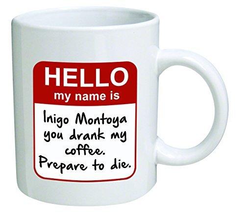Funny Mug-my Name is íñigo Montoya. Sie Trank My Kaffee. Prepare To. Sie-11Oz Kaffee Tassen,-Inspirierende Geschenke und Sarkasmus-von einer Tasse auf, die Tasse Keep TM von einem TM