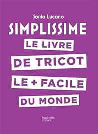 Simplissime - Tricot: Le livre de tricot le + facile du monde par Sonia Lucano