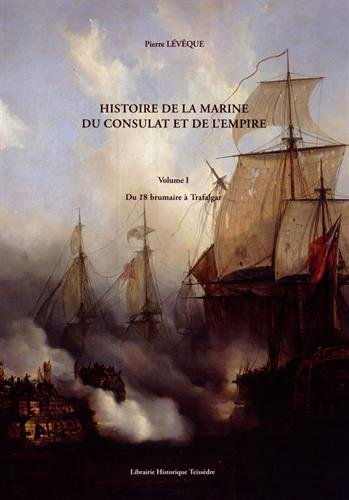 Histoire de la Marine du Consulat et de l'Empire : 2 volumes : Volume 1, Du 18 brumaire à Trafalgar ; Volume 2, Après Trafalgar
