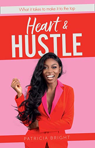 Heart and Hustle: What it takes to make it to the top por Patricia Bright