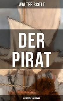 Der Pirat: Historischer Seeroman