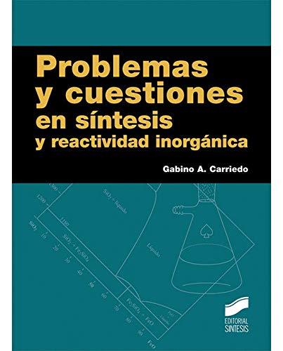 Problemas y cuestiones en síntesis y reactividad inorgánica (Ciencias Químicas) por Gabino A. Carriedo
