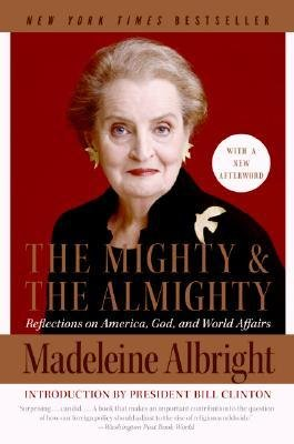 [(The Mighty and the Almighty: Reflections on America, God, and World Affairs)] [Author: Madeleine Albright] published on (July, 2007)