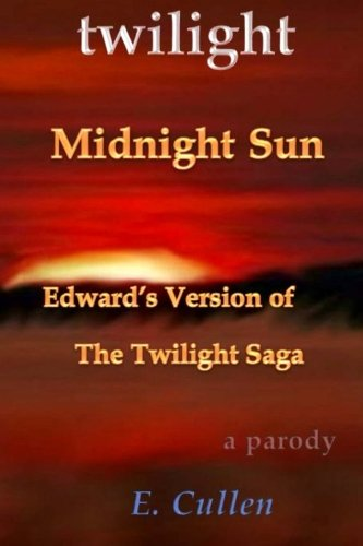 Twilight Midnight Sun: Edward's Version of The Twilight Saga (A Parody): Volume 1