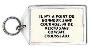 Porte Clé Il n'y a point de bonheur sans courage, ni de vertu sans combat. (Rousseau) (Proverbes)