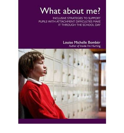 [ What About Me? Inclusive Strategies to Support Pupils with Attachment Difficulties Make it Through the School Day ] [ WHAT ABOUT ME? INCLUSIVE STRATEGIES TO SUPPORT PUPILS WITH ATTACHMENT DIFFICULTIES MAKE IT THROUGH THE SCHOOL DAY ] BY Bomber, Louise Michelle ( AUTHOR ) Dec-31-2010 Paperback