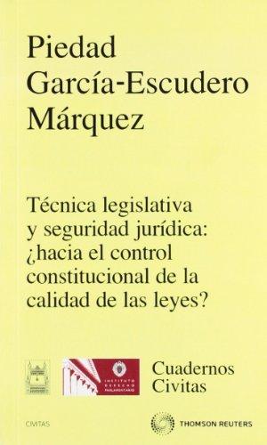 Técnica legislativa y seguridad jurídica: ¿hacia el control constitucional de la calidad de las leyes? (Cuadernos) por Piedad García Escudero Márquez
