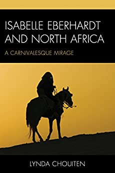 Isabelle Eberhardt and North Africa: Nomadism as a Carnivalesque Mirage di [Chouiten, Lynda]