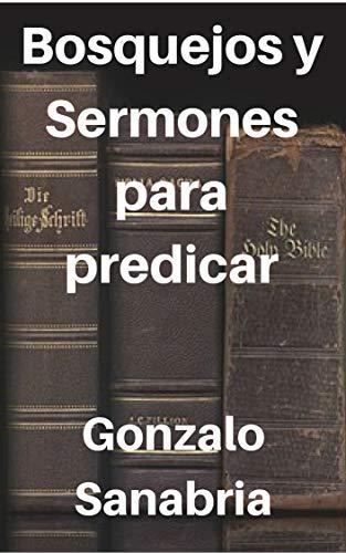 Bosquejos y sermones de la Biblia para predicar: Temas cristianos para predicar por Gonzalo Sanabria Anzola