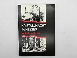Kristallnacht in Hessen: Der Judenpogrom vom November 1938. Eine Dokumentation (Veröffentlichungen der Kommission für die Geschichte der Juden in Hessen)