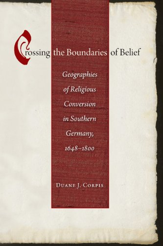 Crossing the Boundaries of Belief: Geographies of Religious Conversion in Southern Germany, 1648-1800 (Studies in Early Modern German History)